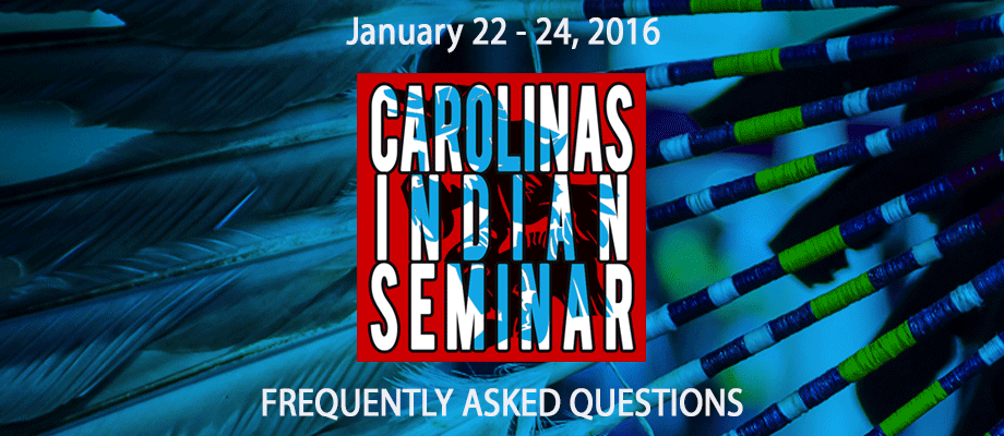 2016 Carolina's Indian Seminar: FAQ - Frequently Asked Questions