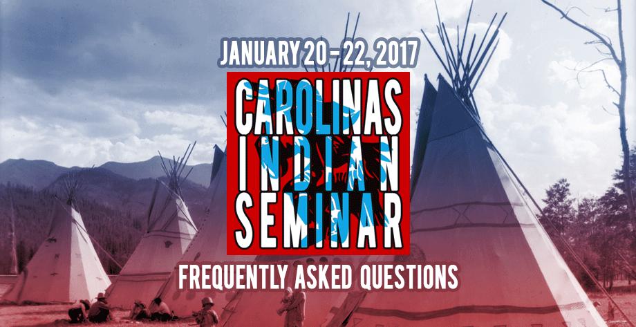 2017 Carolinas Indian Seminar FAQ